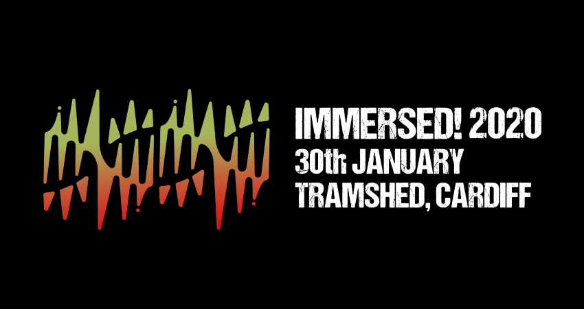 Immersed! Festival at Tramshed, Cardiff- Thursday 30th January 2020